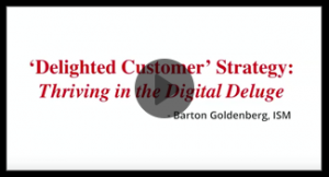 ISM Webinar – Delighted Customer Strategy – Thriving in the Digital Deluge