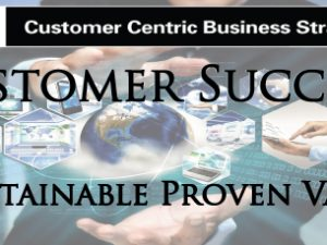 Customer Success – Sustainable Proven Value