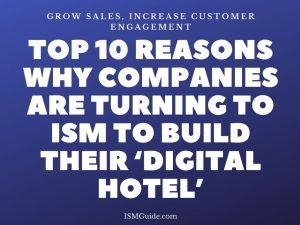 Top 10 Reasons Why Companies are Turning To ISM To Build Their 'Digital Hotel'